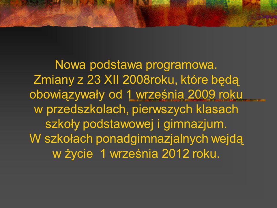 Nowa podstawa programowa. Zmiany z 23 XII 2008roku, które będą obowiązywały od 1 września 2009 roku w przedszkolach, pierwszych klasach szkoły podstaw