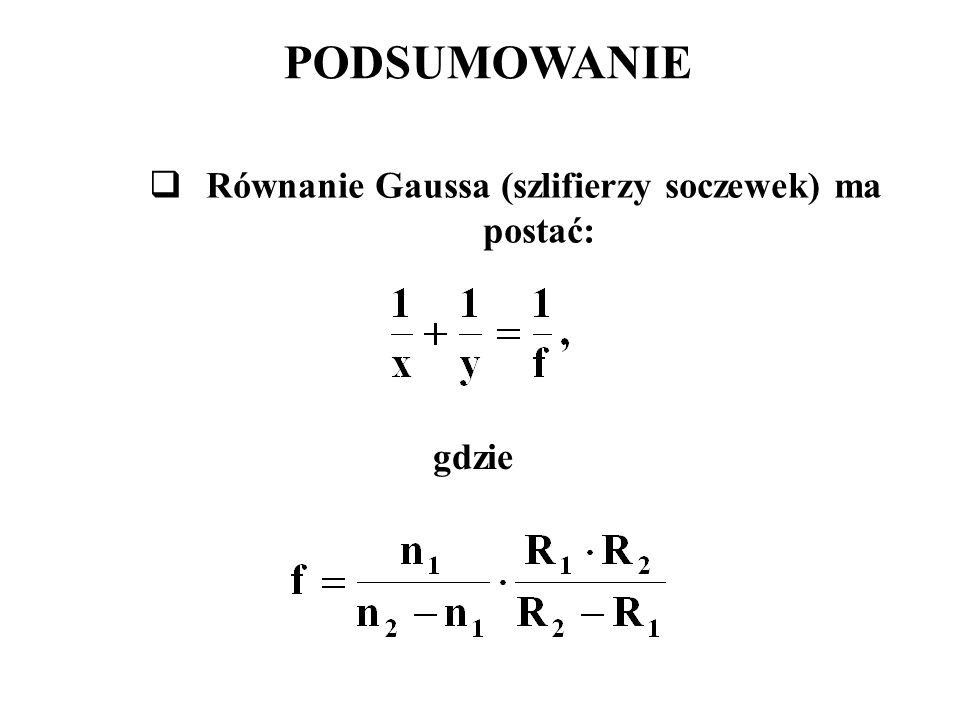 PODSUMOWANIE  Równanie Gaussa (szlifierzy soczewek) ma postać: gdzie