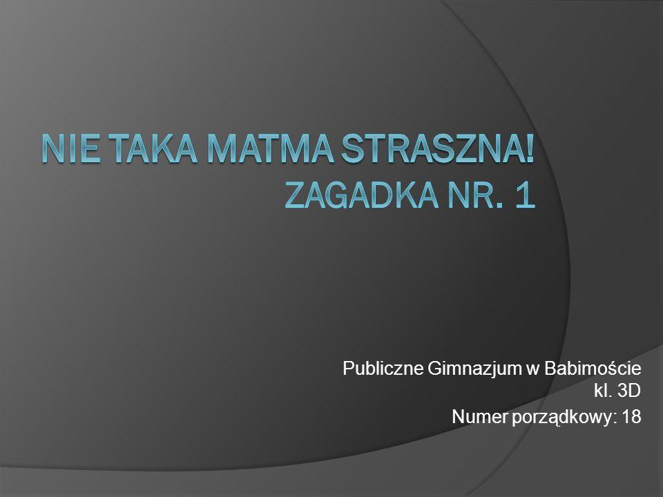 Publiczne Gimnazjum w Babimoście kl. 3D Numer porządkowy: 18
