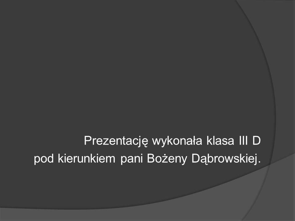 Prezentację wykonała klasa III D pod kierunkiem pani Bożeny Dąbrowskiej.