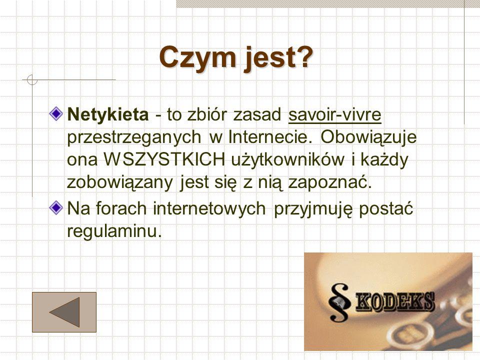 Netykieta: Czym jest? Definicja encyklopedyczna Znaczenie Zadania Jak się zachować? Przykłady zachowań sprzecznych z Netykietą Ważne pojęcia Podsumowa