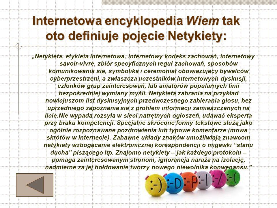 Czym jest? Netykieta - to zbiór zasad savoir-vivre przestrzeganych w Internecie. Obowiązuje ona WSZYSTKICH użytkowników i każdy zobowiązany jest się z