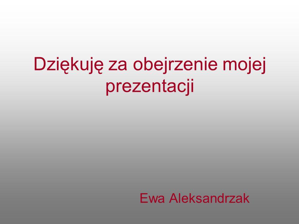 Dziękuję za obejrzenie mojej prezentacji Ewa Aleksandrzak
