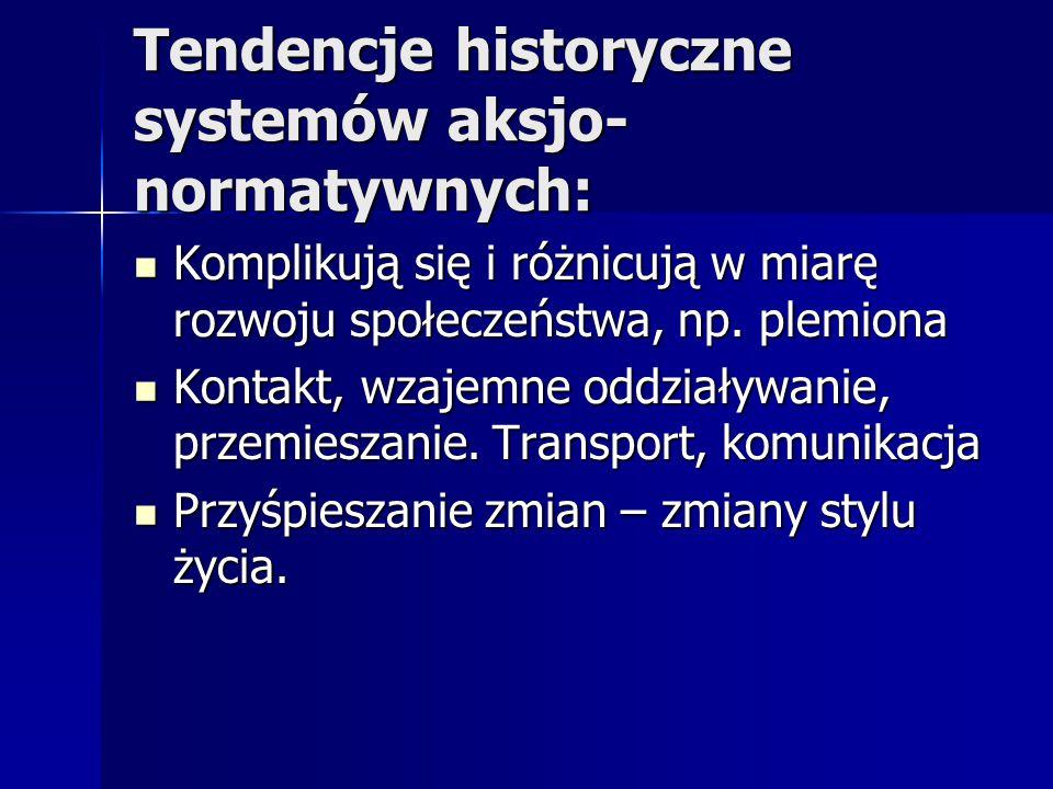 Tendencje historyczne systemów aksjo- normatywnych: Komplikują się i różnicują w miarę rozwoju społeczeństwa, np. plemiona Komplikują się i różnicują