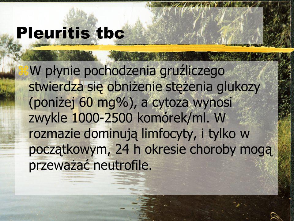 Pleuritis tbc zW płynie pochodzenia gruźliczego stwierdza się obniżenie stężenia glukozy (poniżej 60 mg%), a cytoza wynosi zwykle 1000-2500 komórek/ml