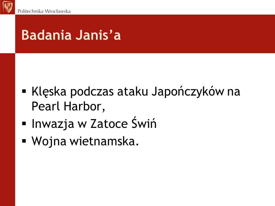 Badania Janis'a  Klęska podczas ataku Japończyków na Pearl Harbor,  Inwazja w Zatoce Świń  Wojna wietnamska.