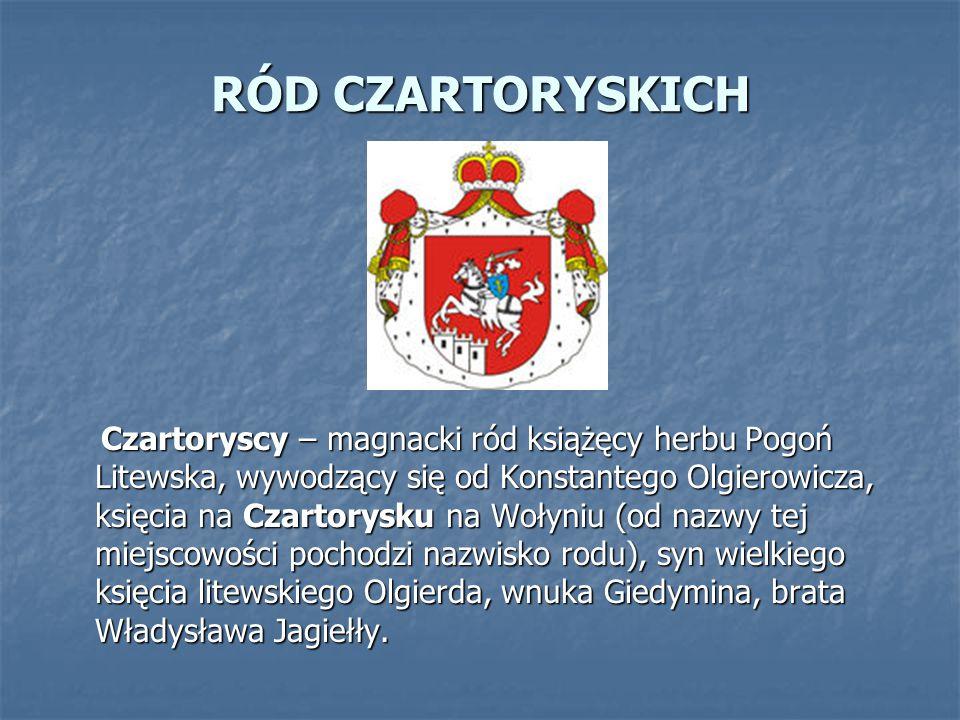 RÓD CZARTORYSKICH Czartoryscy – magnacki ród książęcy herbu Pogoń Litewska, wywodzący się od Konstantego Olgierowicza, księcia na Czartorysku na Wołyn