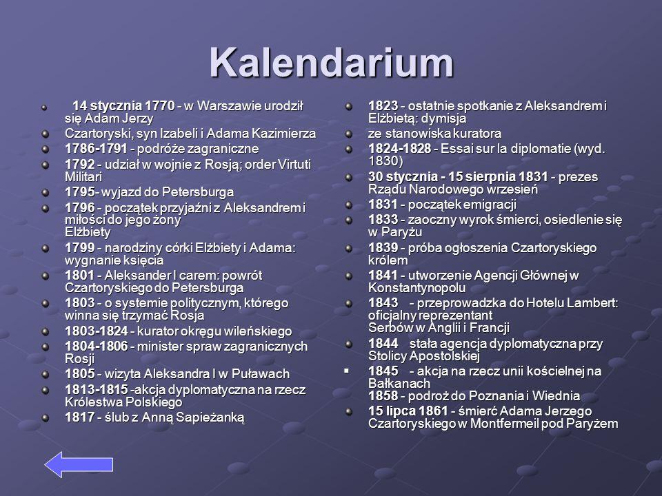 Kalendarium 14 stycznia 1770 - w Warszawie urodził się Adam Jerzy Czartoryski, syn Izabeli i Adama Kazimierza 1786-1791 - podróże zagraniczne 1792 - u