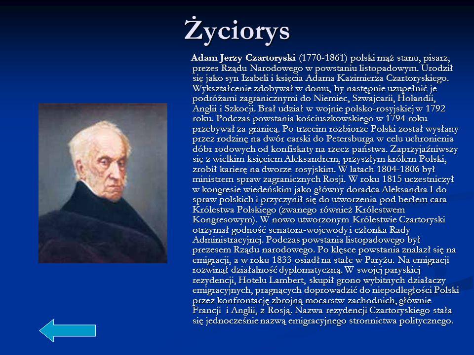 Życiorys Adam Jerzy Czartoryski (1770-1861) polski mąż stanu, pisarz, prezes Rządu Narodowego w powstaniu listopadowym. Urodził się jako syn Izabeli i