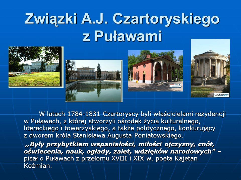 Związki A.J. Czartoryskiego z Puławami W latach 1784-1831 Czartoryscy byli właścicielami rezydencji w Puławach, z której stworzyli ośrodek życia kultu