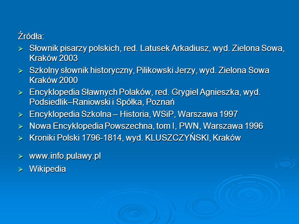 Źródła:  Słownik pisarzy polskich, red. Latusek Arkadiusz, wyd. Zielona Sowa, Kraków 2003  Szkolny słownik historyczny, Pilikowski Jerzy, wyd. Zielo