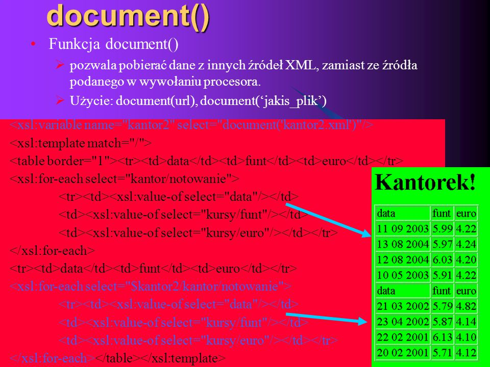 2015-06-03 METAJĘZYKI 10document() Funkcja document()  pozwala pobierać dane z innych źródeł XML, zamiast ze źródła podanego w wywołaniu procesora. 