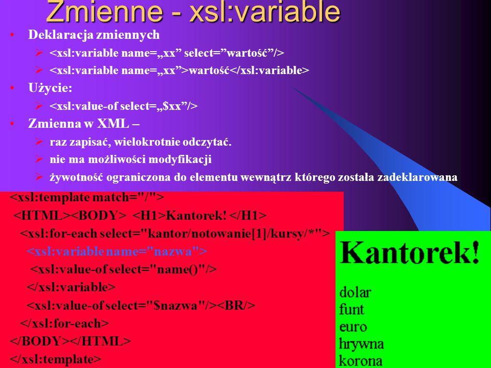 2015-06-03 METAJĘZYKI 3 Zmienne - xsl:variable Deklaracja zmiennych   wartość Użycie:  Zmienna w XML –  raz zapisać, wielokrotnie odczytać.  nie