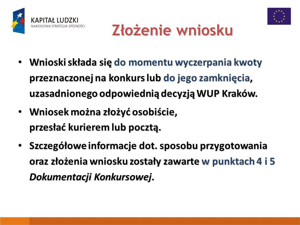 Złożenie wniosku Wnioski składa się do momentu wyczerpania kwoty przeznaczonej na konkurs lub do jego zamknięcia, uzasadnionego odpowiednią decyzją WUP Kraków.
