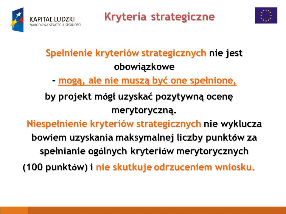 Kryteria strategiczne Spełnienie kryteriów strategicznych nie jest obowiązkowe - mogą, ale nie muszą być one spełnione, by projekt m ó gł uzyskać pozytywną ocenę merytoryczną.