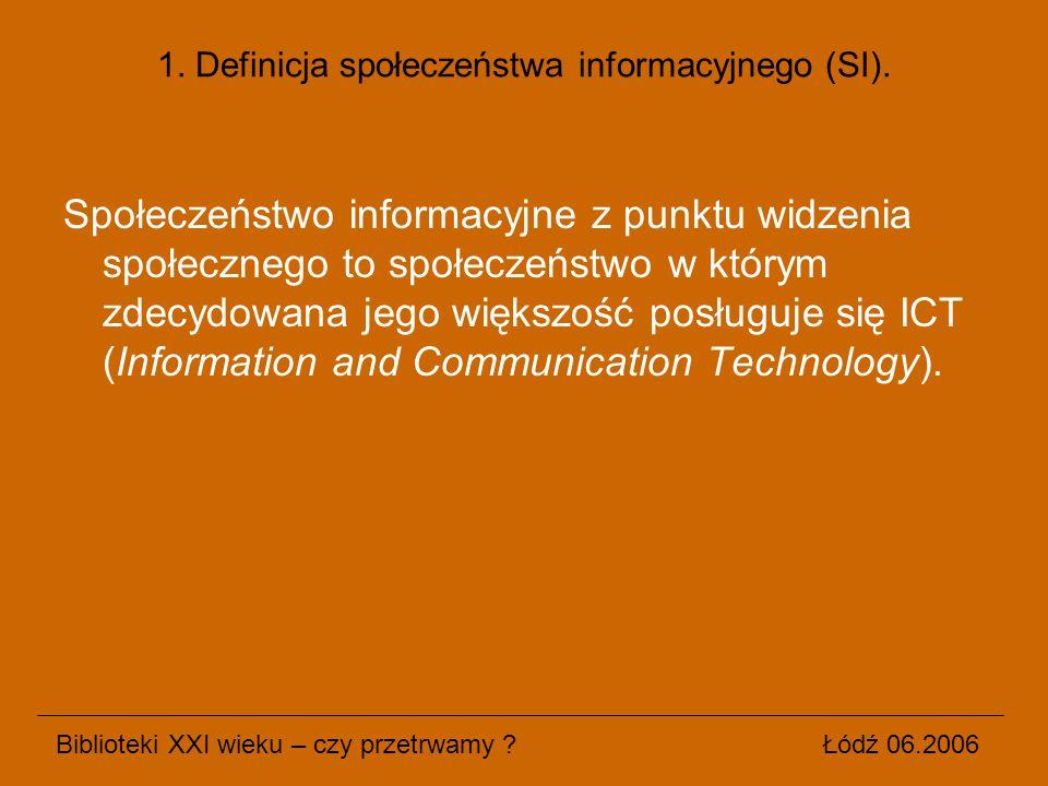 Społeczeństwo informacyjne z punktu widzenia społecznego to społeczeństwo w którym zdecydowana jego większość posługuje się ICT (Information and Commu