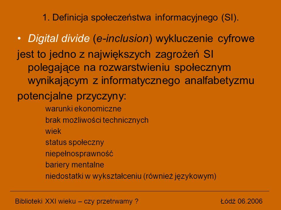 Digital divide (e-inclusion) wykluczenie cyfrowe jest to jedno z największych zagrożeń SI polegające na rozwarstwieniu społecznym wynikającym z inform