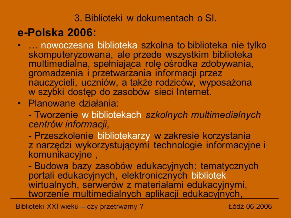 e-Polska 2006: … nowoczesna biblioteka szkolna to biblioteka nie tylko skomputeryzowana, ale przede wszystkim biblioteka multimedialna, spełniająca ro