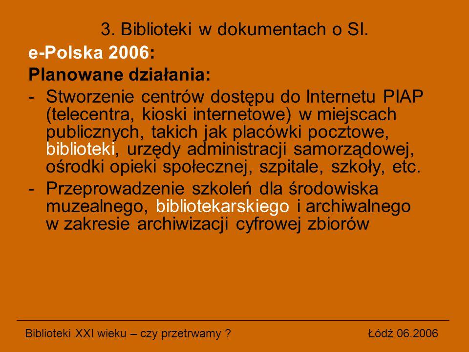 e-Polska 2006: Planowane działania: -Stworzenie centrów dostępu do Internetu PIAP (telecentra, kioski internetowe) w miejscach publicznych, takich jak