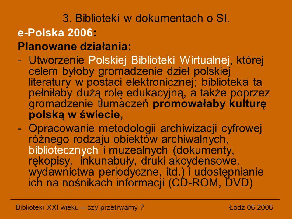 e-Polska 2006: Planowane działania: -Utworzenie Polskiej Biblioteki Wirtualnej, której celem byłoby gromadzenie dzieł polskiej literatury w postaci el