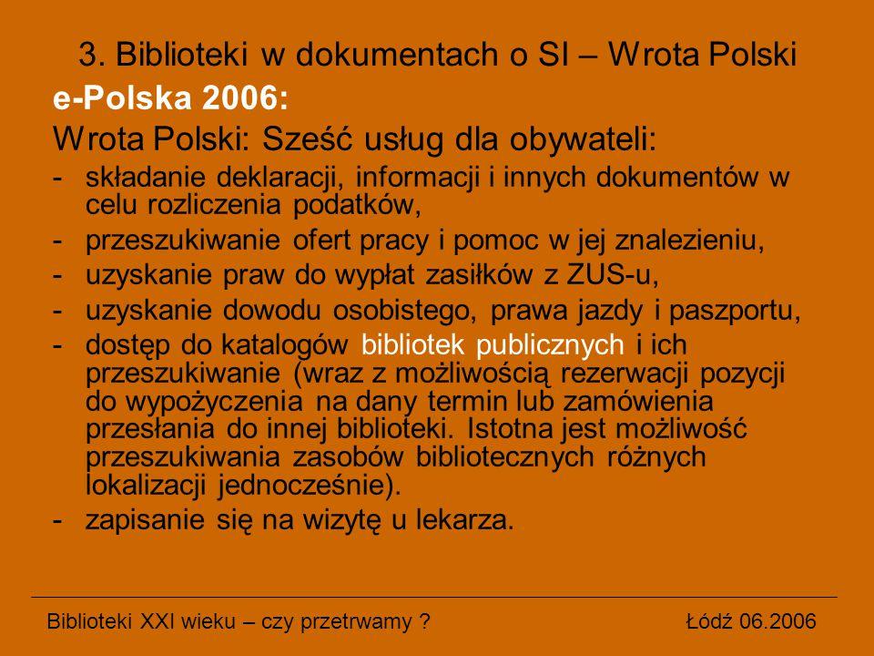 e-Polska 2006: Wrota Polski: Sześć usług dla obywateli: -składanie deklaracji, informacji i innych dokumentów w celu rozliczenia podatków, -przeszukiw
