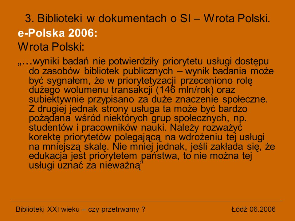 """e-Polska 2006: Wrota Polski: """"… wyniki badań nie potwierdziły priorytetu usługi dostępu do zasobów bibliotek publicznych – wynik badania może być sygn"""