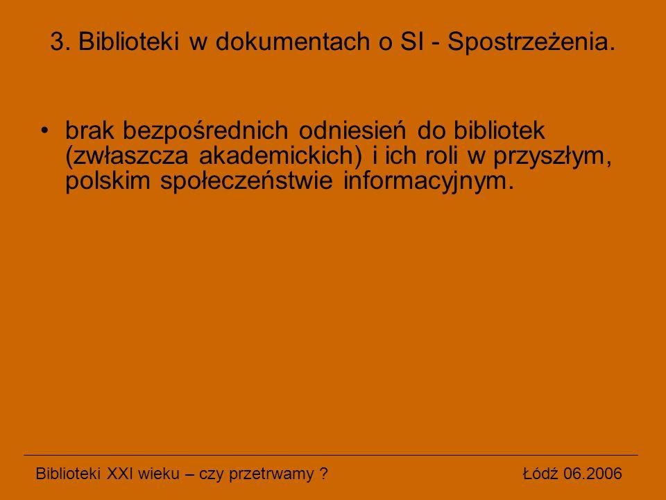 brak bezpośrednich odniesień do bibliotek (zwłaszcza akademickich) i ich roli w przyszłym, polskim społeczeństwie informacyjnym. Biblioteki XXI wieku