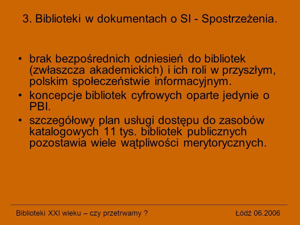 brak bezpośrednich odniesień do bibliotek (zwłaszcza akademickich) i ich roli w przyszłym, polskim społeczeństwie informacyjnym. koncepcje bibliotek c