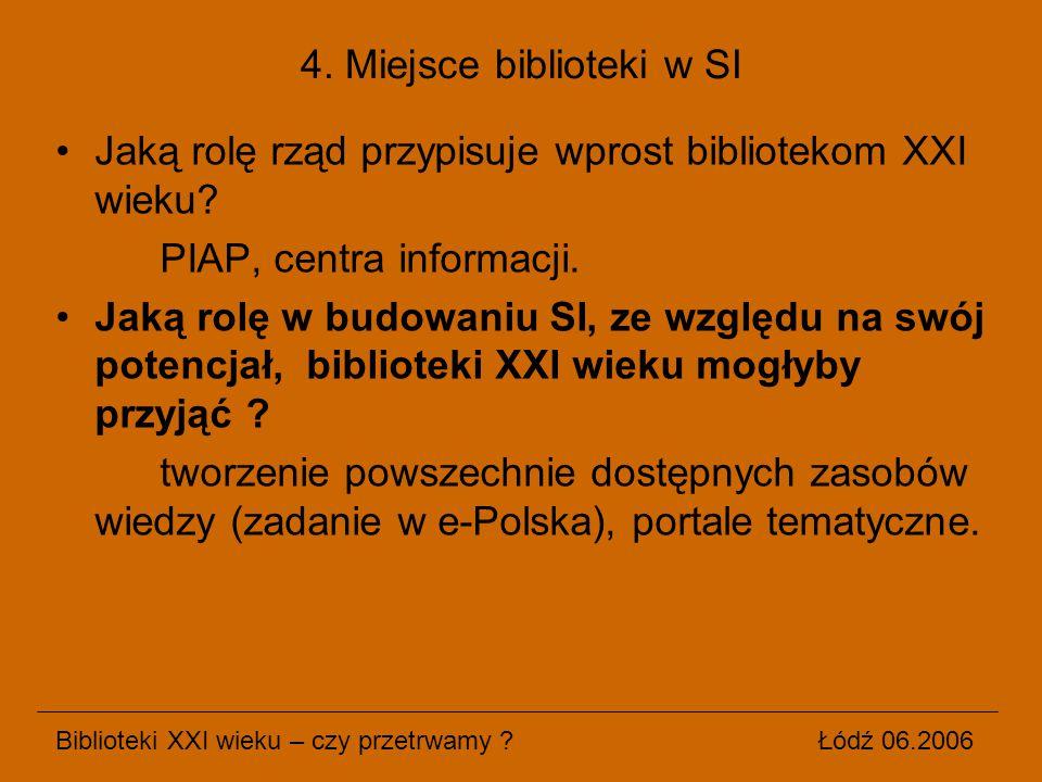 Jaką rolę rząd przypisuje wprost bibliotekom XXI wieku? PIAP, centra informacji. Jaką rolę w budowaniu SI, ze względu na swój potencjał, biblioteki XX
