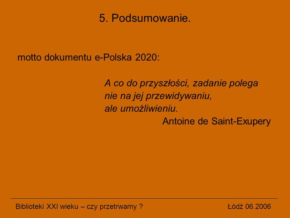 motto dokumentu e-Polska 2020: A co do przyszłości, zadanie polega nie na jej przewidywaniu, ale umożliwieniu. Antoine de Saint-Exupery Biblioteki XXI