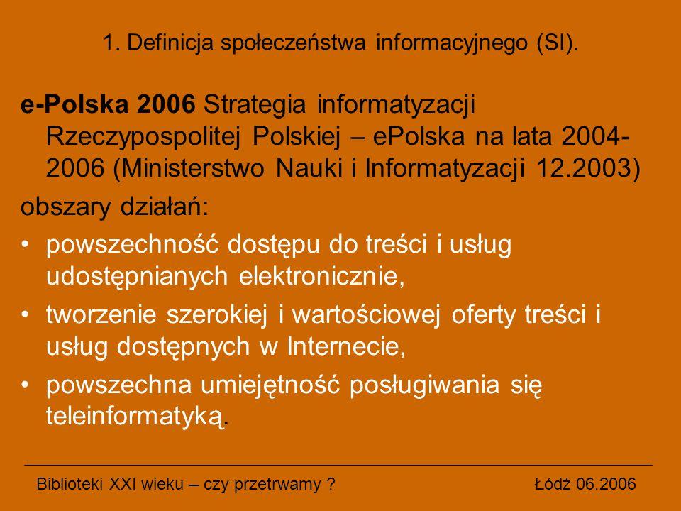 1. Definicja społeczeństwa informacyjnego (SI). e-Polska 2006 Strategia informatyzacji Rzeczypospolitej Polskiej – ePolska na lata 2004- 2006 (Ministe