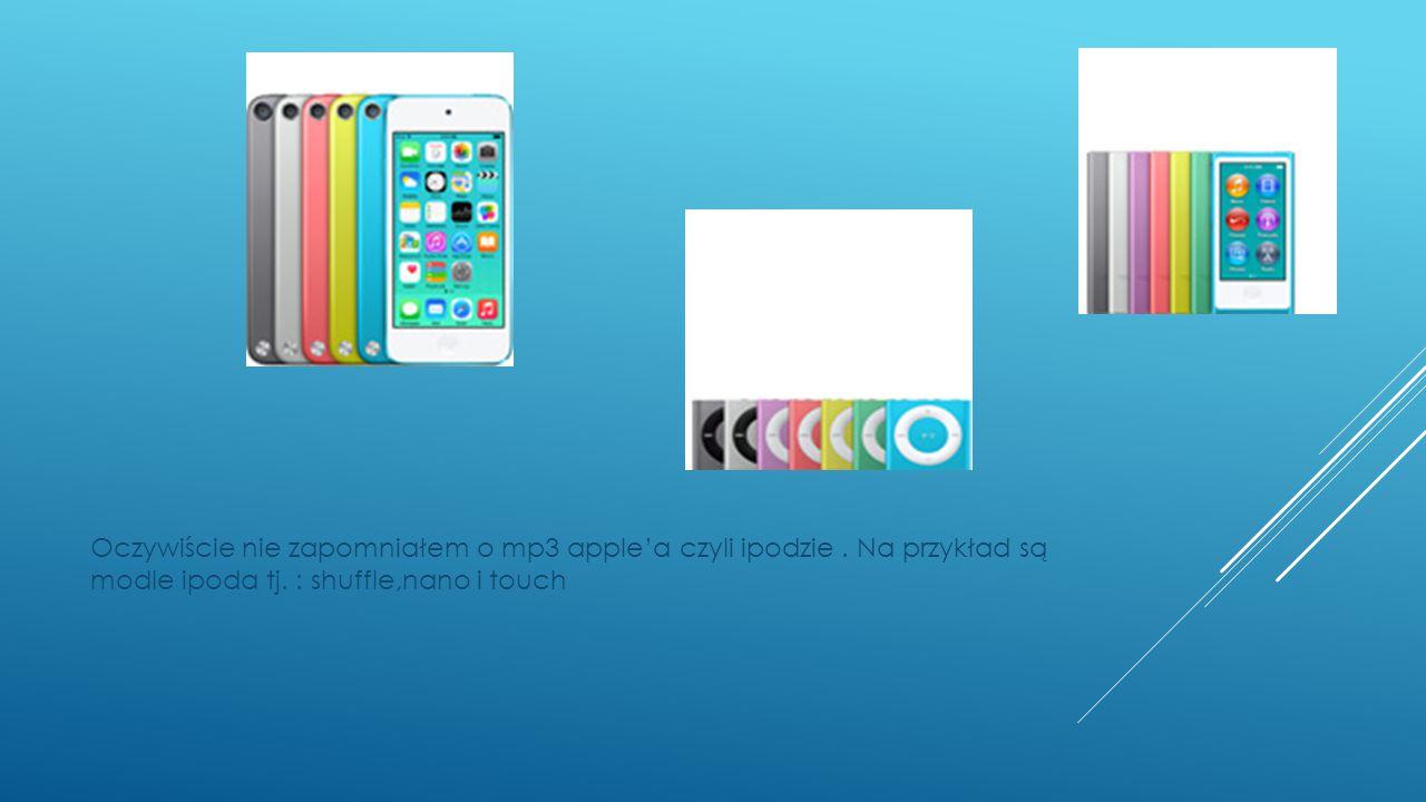 Oczywiście nie zapomniałem o mp3 apple'a czyli ipodzie. Na przykład są modle ipoda tj. : shuffle,nano i touch