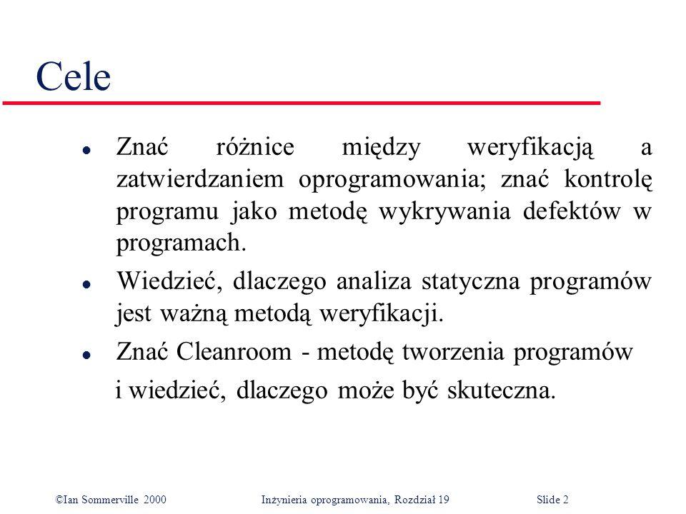 ©Ian Sommerville 2000Inżynieria oprogramowania, Rozdział 19Slide 2 Cele l Znać różnice między weryfikacją a zatwierdzaniem oprogramowania; znać kontrolę programu jako metodę wykrywania defektów w programach.