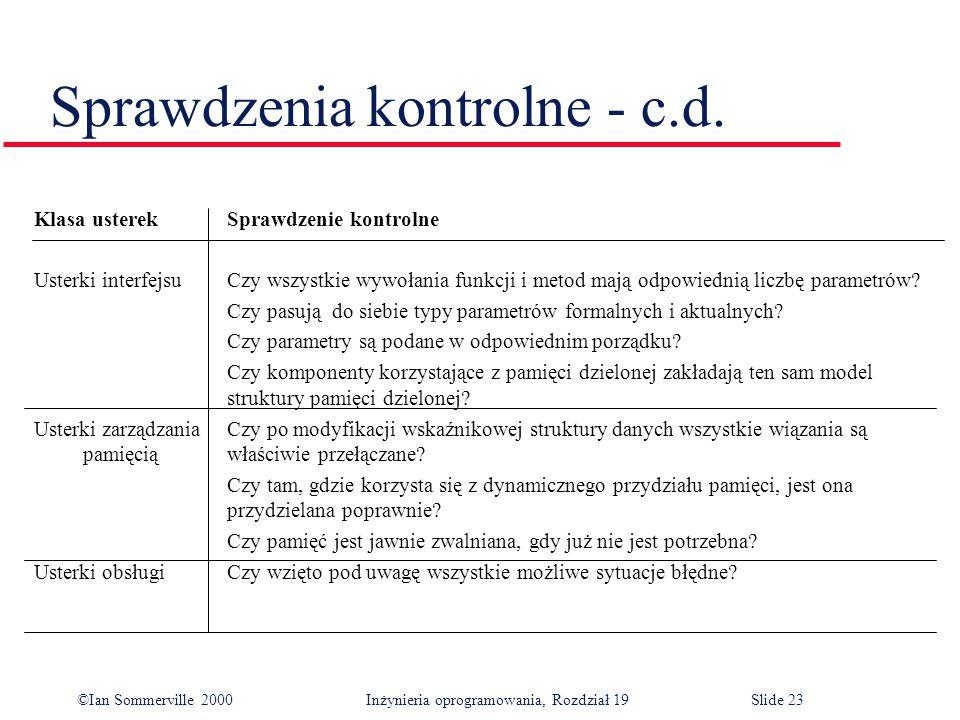 ©Ian Sommerville 2000Inżynieria oprogramowania, Rozdział 19Slide 23 Sprawdzenia kontrolne - c.d.