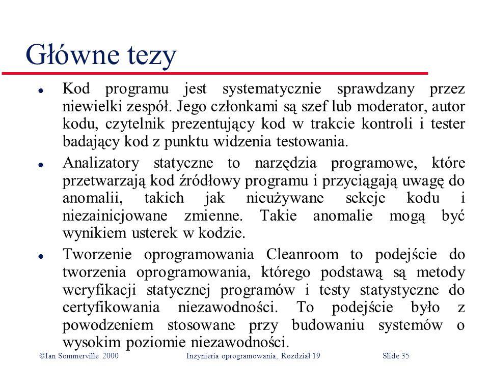 ©Ian Sommerville 2000Inżynieria oprogramowania, Rozdział 19Slide 35 l Kod programu jest systematycznie sprawdzany przez niewielki zespół.