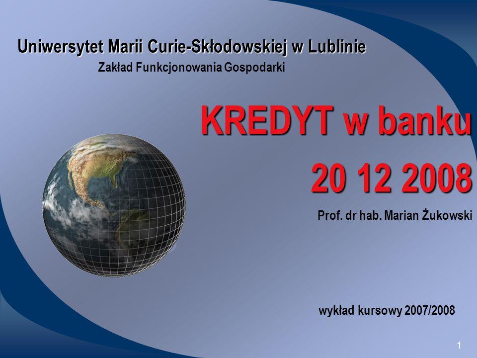 1 Uniwersytet Marii Curie-Skłodowskiej w Lublinie Zakład Funkcjonowania Gospodarki KREDYT w banku 20 12 2008 Prof.