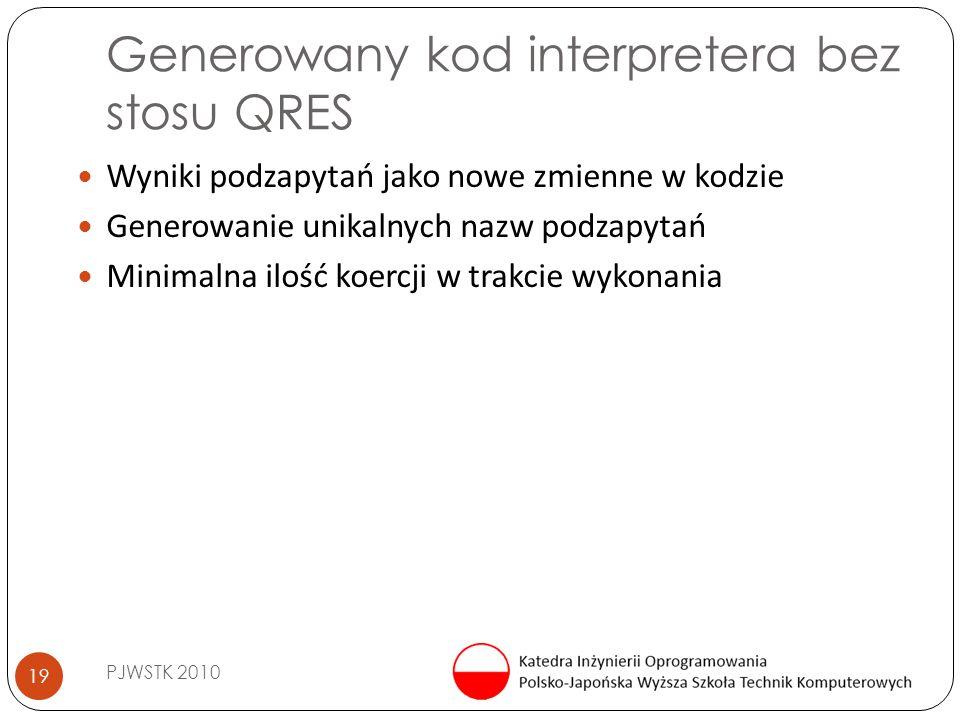Generowany kod interpretera bez stosu QRES PJWSTK 2010 19 Wyniki podzapytań jako nowe zmienne w kodzie Generowanie unikalnych nazw podzapytań Minimaln