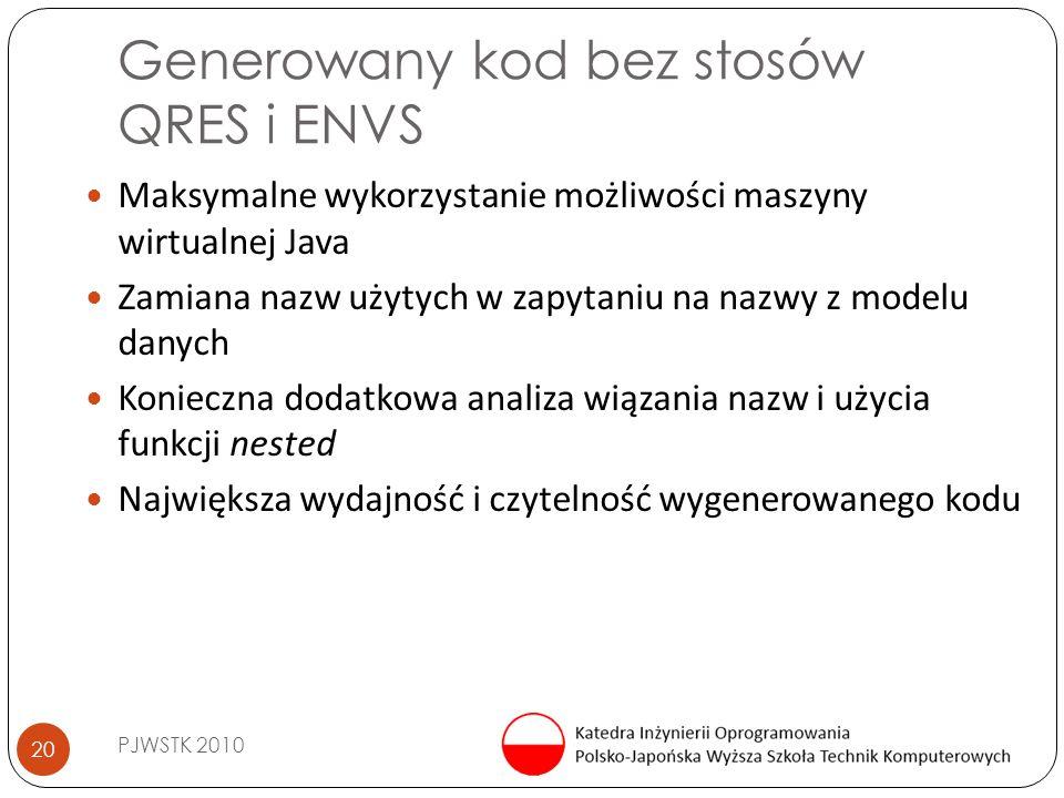 Generowany kod bez stosów QRES i ENVS PJWSTK 2010 20 Maksymalne wykorzystanie możliwości maszyny wirtualnej Java Zamiana nazw użytych w zapytaniu na n