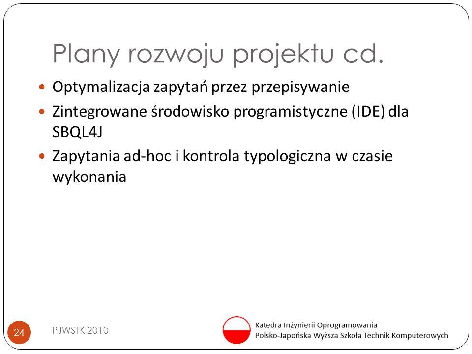 Plany rozwoju projektu cd. PJWSTK 2010 24 Optymalizacja zapytań przez przepisywanie Zintegrowane środowisko programistyczne (IDE) dla SBQL4J Zapytania