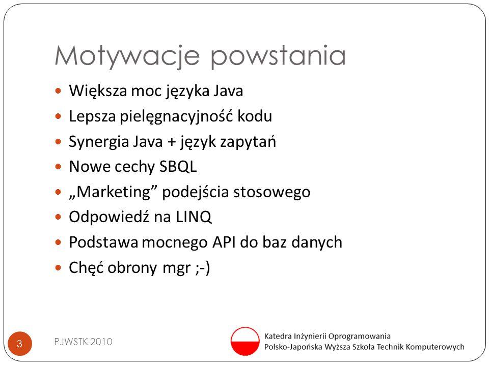 """Motywacje powstania PJWSTK 2010 3 Większa moc języka Java Lepsza pielęgnacyjność kodu Synergia Java + język zapytań Nowe cechy SBQL """"Marketing"""" podejś"""