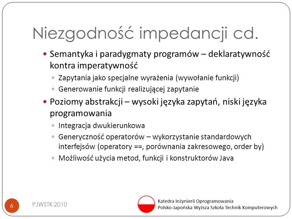 Niezgodność impedancji cd. PJWSTK 2010 6 Semantyka i paradygmaty programów – deklaratywność kontra imperatywność Zapytania jako specjalne wyrażenia (w