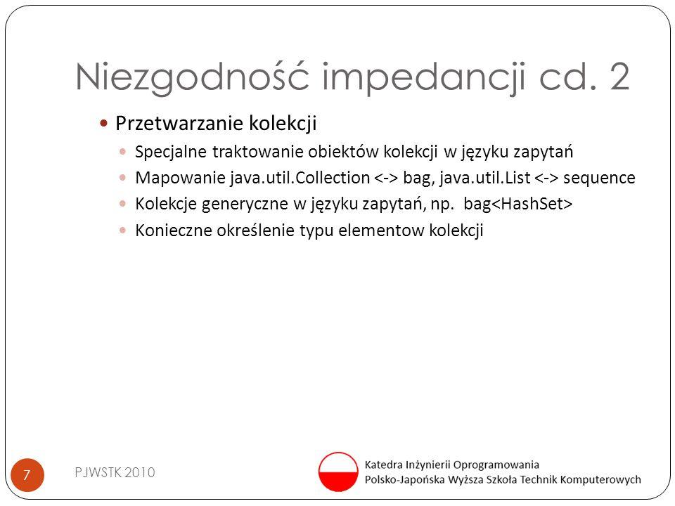 Niezgodność impedancji cd. 2 PJWSTK 2010 7 Przetwarzanie kolekcji Specjalne traktowanie obiektów kolekcji w języku zapytań Mapowanie java.util.Collect