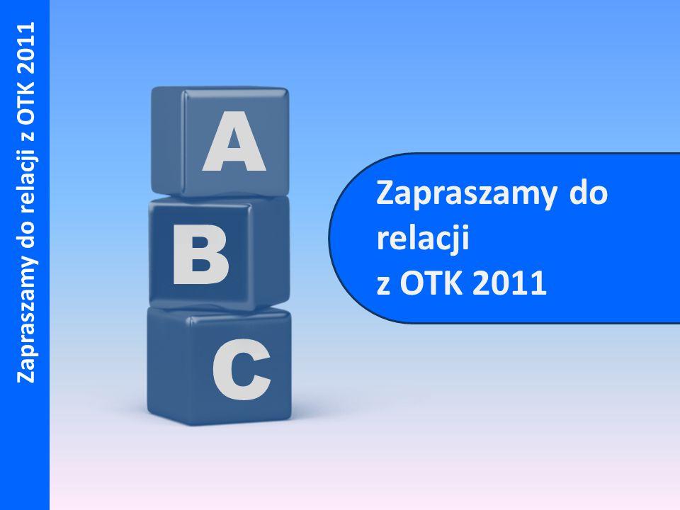 Zapraszamy do relacji z OTK 2011 C B A