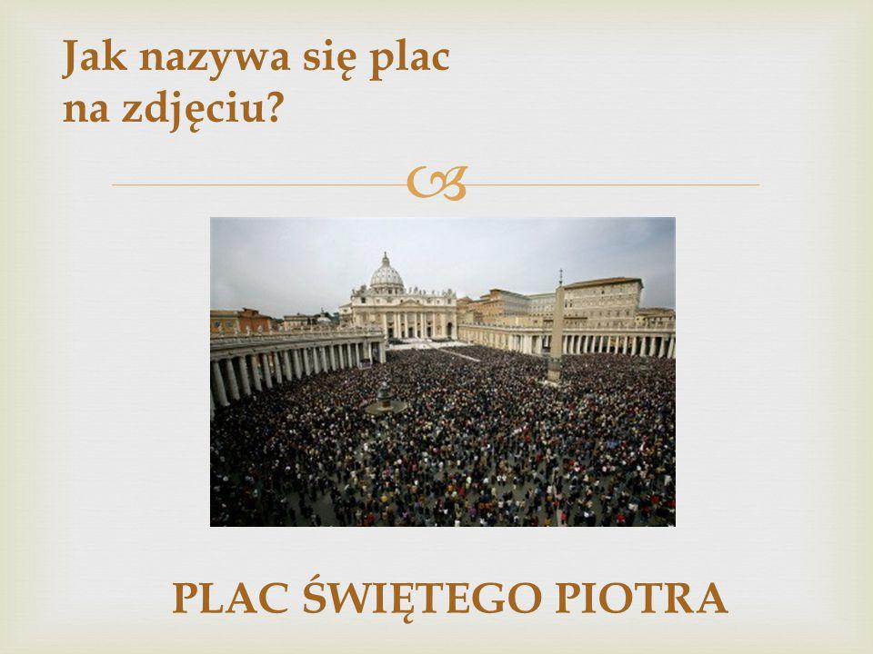  Jak nazywa się plac na zdjęciu? PLAC ŚWIĘTEGO PIOTRA