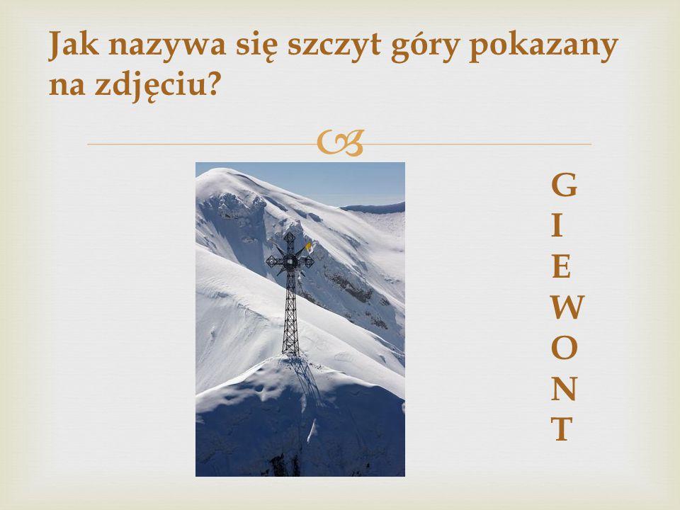  Jak nazywa się szczyt góry pokazany na zdjęciu? GIEWONTGIEWONT