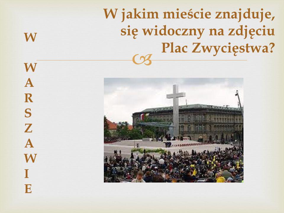  W jakim mieście znajduje, się widoczny na zdjęciu Plac Zwycięstwa? W WARSZAWIEW WARSZAWIE