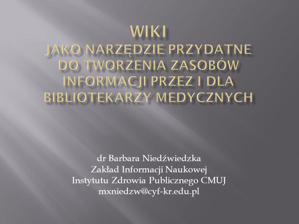 dr Barbara Niedźwiedzka Zakład Informacji Naukowej Instytutu Zdrowia Publicznego CMUJ mxniedzw@cyf-kr.edu.pl