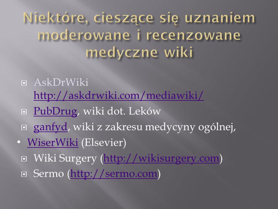  Library and Information Science WikiWiki http://liswiki.org/wiki/Main_Page  Blogi prowadzone przez bibliotekarzy medycznych (ponad 90, lista: http://liswiki.org/wiki/Weblogs_- _Medical_Librarianship lub: http://hlwiki.slais.ubc.ca/index.php?title=Bloggers_in _health_%26_medicine