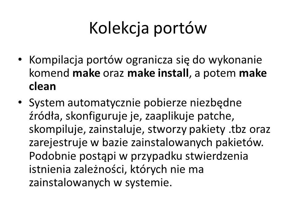 Kolekcja portów Kompilacja portów ogranicza się do wykonanie komend make oraz make install, a potem make clean System automatycznie pobierze niezbędne źródła, skonfiguruje je, zaaplikuje patche, skompiluje, zainstaluje, stworzy pakiety.tbz oraz zarejestruje w bazie zainstalowanych pakietów.
