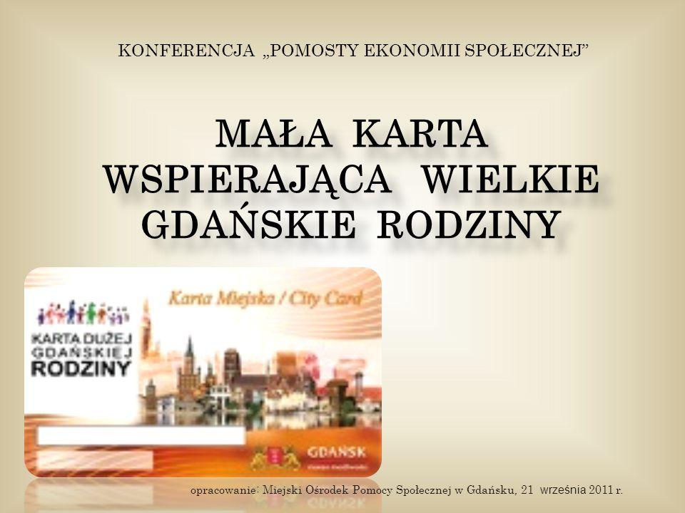 MAŁA KARTA WSPIERAJĄCA WIELKIE GDAŃSKIE RODZINY MAŁA KARTA WSPIERAJĄCA WIELKIE GDAŃSKIE RODZINY opracowanie: Miejski Ośrodek Pomocy Społecznej w Gdańs